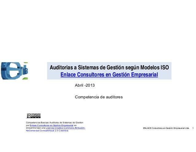 Auditorias a Sistemas de Gestión según Modelos ISO Enlace Consultores en Gestión Empresarial Abril -2013 Competencia de au...
