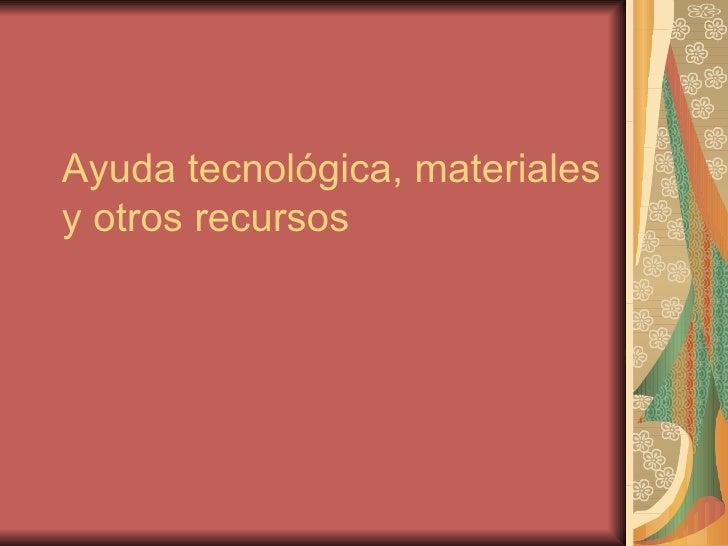 Ayuda tecnológica, materiales y otros recursos
