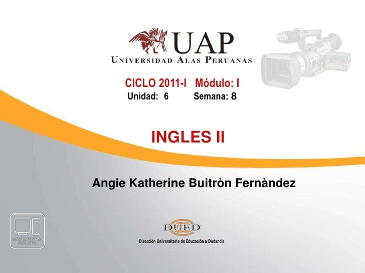CICLO 2011-I   Módulo: I<br />Unidad:6           Semana:8<br />INGLES II<br />Angie Katherine BuitrònFernàndez<br />