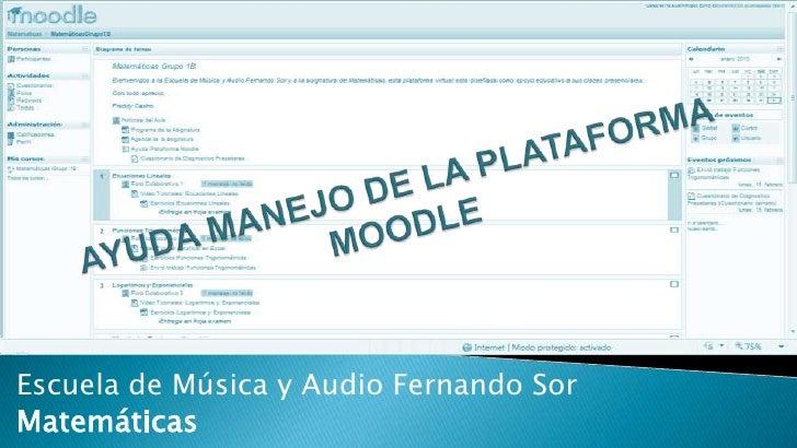 AYUDA MANEJO DE LA PLATAFORMA MOODLE<br />Escuela de Música y Audio Fernando Sor<br />Matemáticas<br />