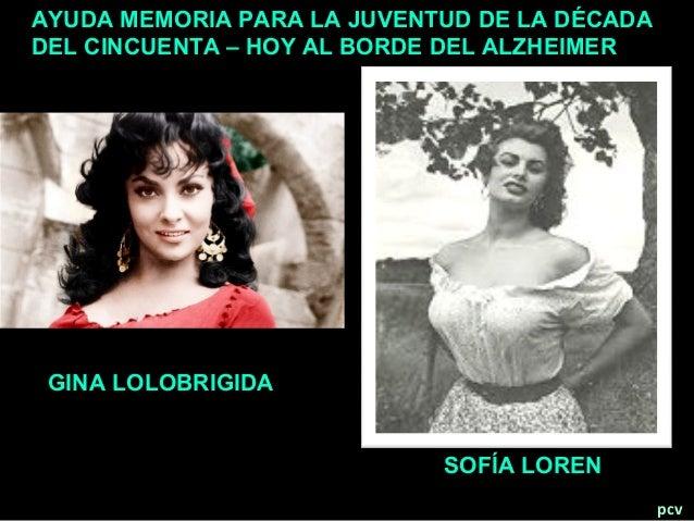 pcv GINA LOLOBRIGIDA SOFÍA LOREN AYUDA MEMORIA PARA LA JUVENTUD DE LA DÉCADA DEL CINCUENTA – HOY AL BORDE DEL ALZHEIMER