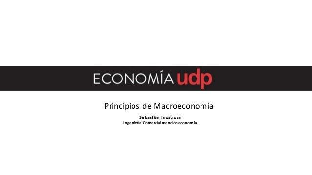 Principios de Macroeconomía Sebastián Inostroza Ingeniería Comercialmención economía