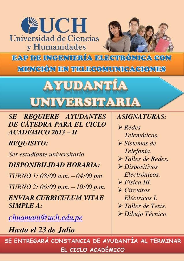 SE REQUIERE AYUDANTES DE CÁTEDRA PARA EL CICLO ACADÉMICO 2013 – II REQUISITO: Ser estudiante universitario DISPONIBILIDAD ...