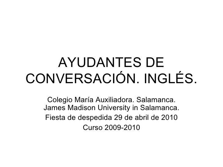 AYUDANTES DE CONVERSACIÓN. INGLÉS. Colegio María Auxiliadora. Salamanca. James Madison University in Salamanca. Fiesta de ...