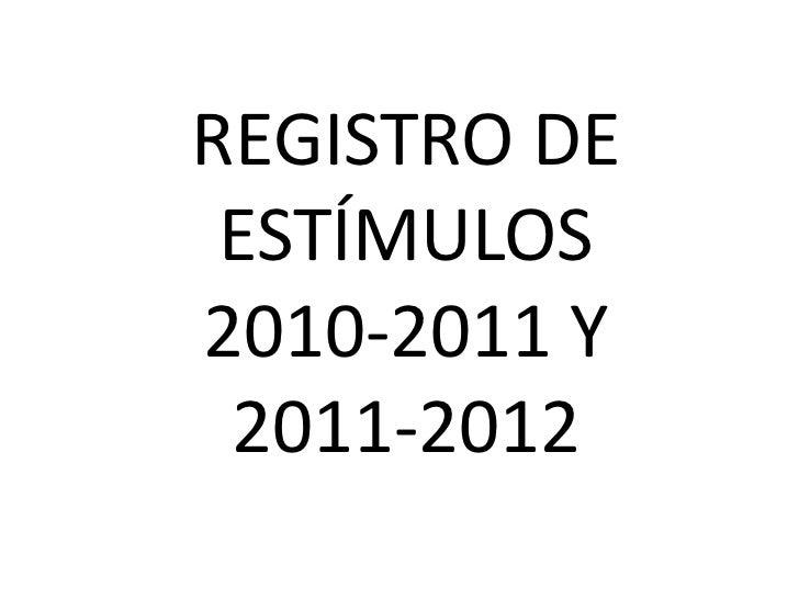 REGISTRO DE ESTÍMULOS2010-2011 Y 2011-2012