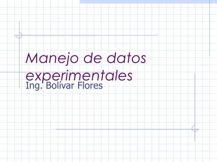 Manejo de datos experimentales Ing. Bolívar Flores
