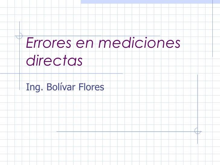 Errores en mediciones directas Ing. Bolívar Flores