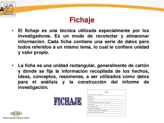 Fichaje • El fichaje es una técnica utilizada especialmente por los investigadores. Es un modo de recolectar y almacenar i...