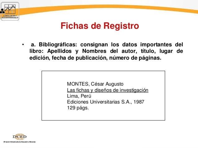 Fichas de Registro • a. Bibliográficas: consignan los datos importantes del libro: Apellidos y Nombres del autor, título, ...
