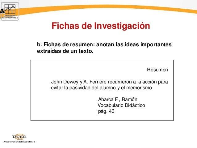 Fichas de Investigación b. Fichas de resumen: anotan las ideas importantes extraídas de un texto. Resumen John Dewey y A. ...