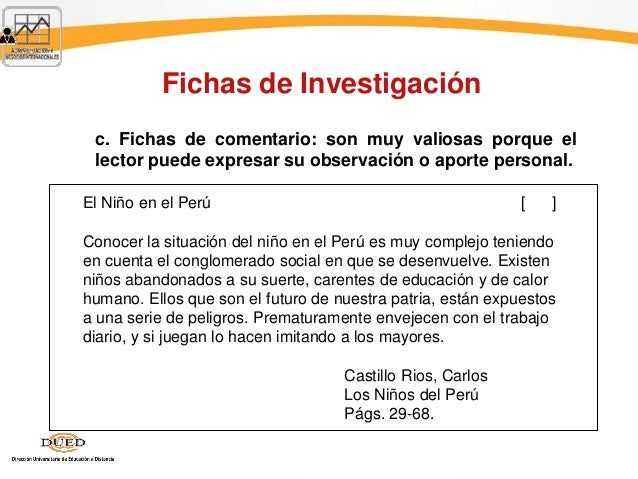 Fichas de Investigación c. Fichas de comentario: son muy valiosas porque el lector puede expresar su observación o aporte ...