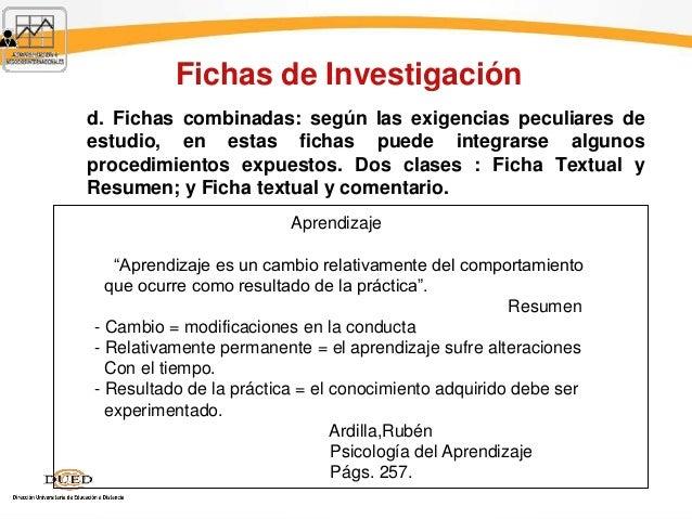 Fichas de Investigación d. Fichas combinadas: según las exigencias peculiares de estudio, en estas fichas puede integrarse...