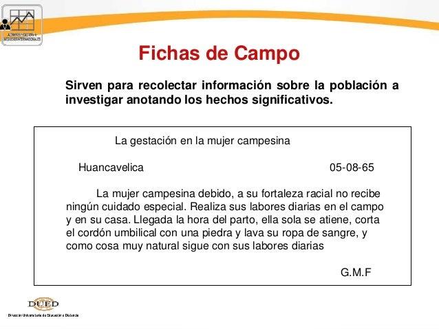 Fichas de Campo Sirven para recolectar información sobre la población a investigar anotando los hechos significativos. La ...