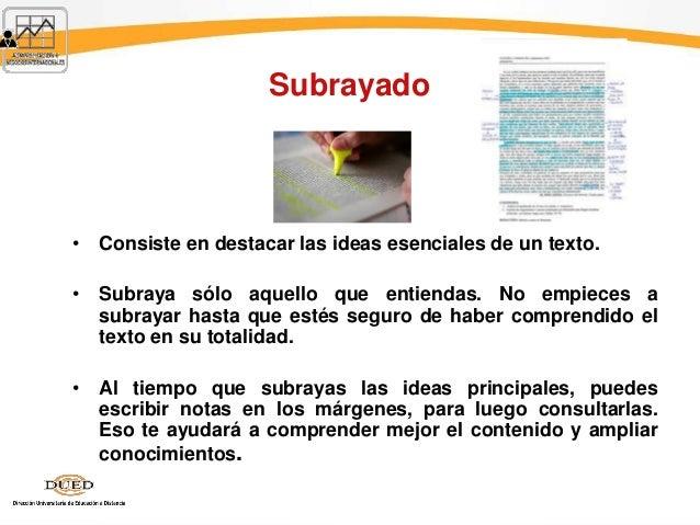 Subrayado • Consiste en destacar las ideas esenciales de un texto. • Subraya sólo aquello que entiendas. No empieces a sub...