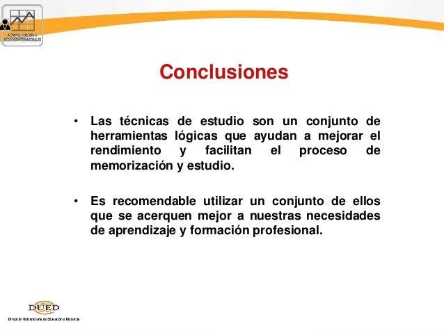 Conclusiones • Las técnicas de estudio son un conjunto de herramientas lógicas que ayudan a mejorar el rendimiento y facil...