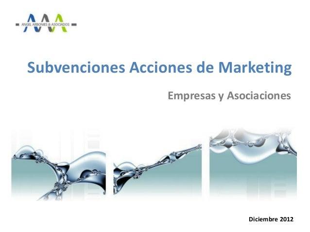 Subvenciones Acciones de Marketing                  Empresas y Asociaciones                                 Diciembre 2012