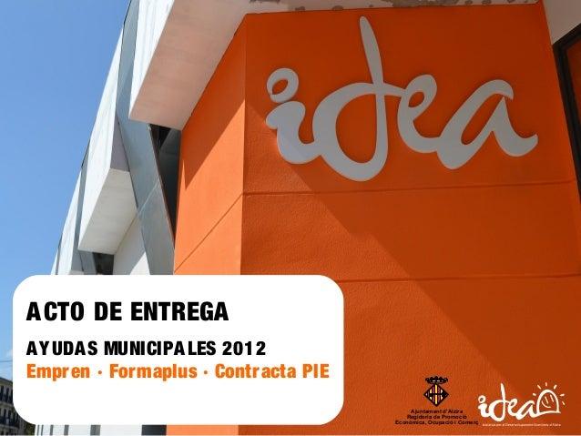 ACTO DE ENTREGA AYUDAS MUNICIPALES 2012 Empren · Formaplus · Contracta PIE Ajuntament d'Alzira Regidoria de Promoció Econò...
