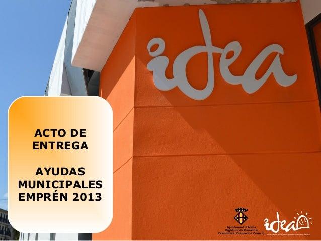 Ajuntament d'Alzira Regidoria de Promoció Econòmica, Ocupació i Comerç ACTO DE ENTREGA AYUDAS MUNICIPALES EMPRÉN 2013