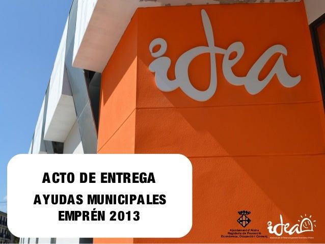 ACTO DE ENTREGA AYUDAS MUNICIPALES EMPRÉN 2013 Ajuntament d'Alzira Regidoria de Promoció Econòmica, Ocupació i Comerç
