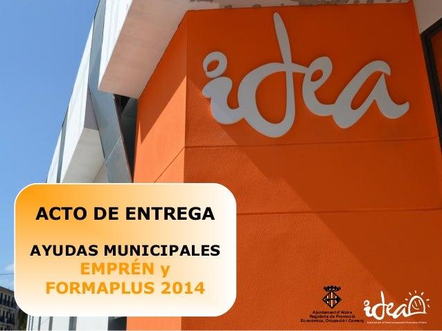 Ajuntament d'Alzira Regidoria de Promoció Econòmica, Ocupació i Comerç ACTO DE ENTREGA AYUDAS MUNICIPALES EMPRÉN y FORMAPL...