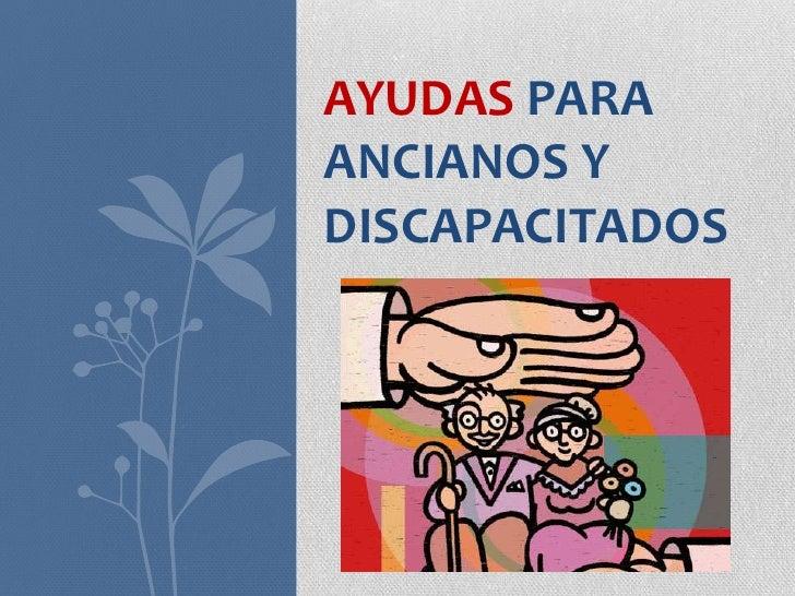 AYUDAS PARAANCIANOS YDISCAPACITADOS