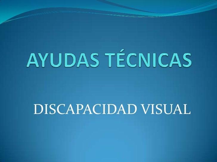 AYUDAS TÉCNICAS<br />DISCAPACIDAD VISUAL<br />