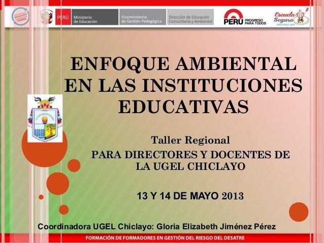 ENFOQUE AMBIENTALEN LAS INSTITUCIONESEDUCATIVASTaller RegionalTaller RegionalPARA DIRECTORES Y DOCENTES DEPARA DIRECTORES ...