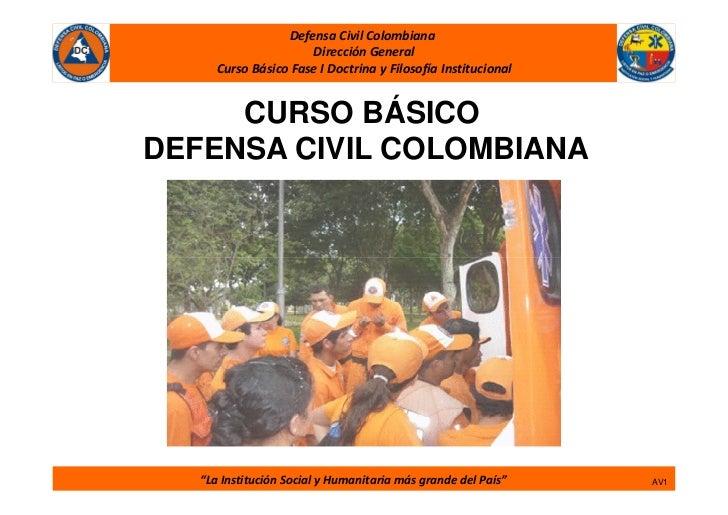 Defensa Civil Colombiana                      Dirección General      Curso Básico Fase I Doctrina y Filosofía Instituciona...