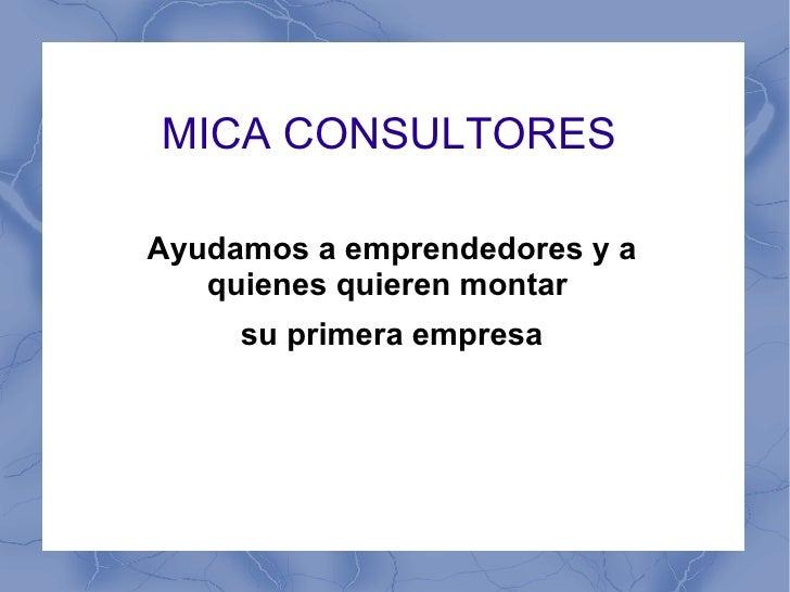 MICA CONSULTORESAyudamos a emprendedores y a   quienes quieren montar     su primera empresa