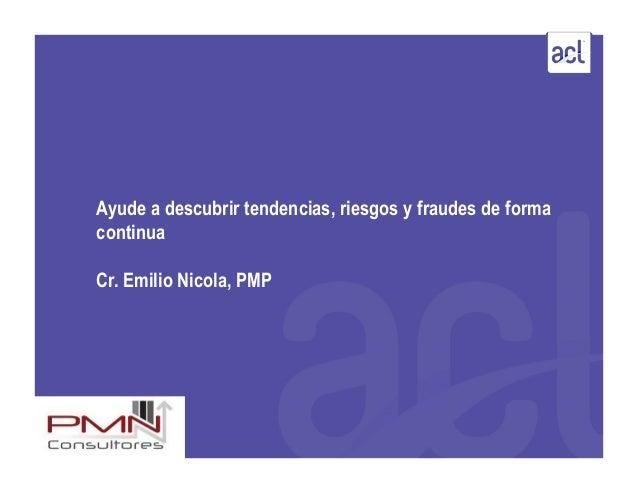 Ayude a descubrir tendencias, riesgos y fraudes de forma continua Cr. Emilio Nicola, PMP