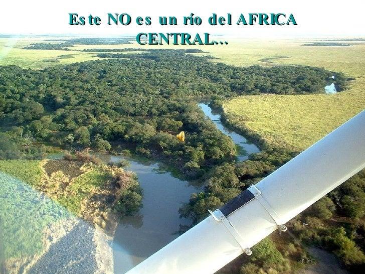 Este NO es un río del AFRICA CENTRAL…
