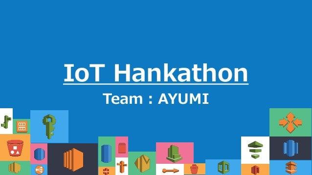 IoT Hankathon Team:AYUMI 1 c c c c