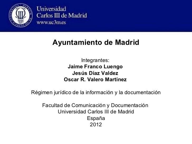 Ayuntamiento de Madrid                   Integrantes:              Jaime Franco Luengo                Jesús Díaz Valdez   ...