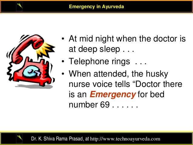 Emergency in Ayurveda             • At mid night when the doctor is               at deep sleep . . .             • Teleph...