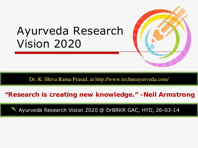 Ayurveda Research Vision 2020 Dr. K. Shiva Rama Prasad, at http://www.technoayurveda.com/ Ayurveda Research Vision 2020 @ ...