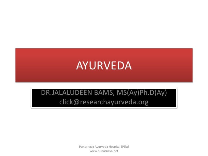 AYURVEDA<br />DR.JALALUDEEN BAMS, MS(Ay)Ph.D(Ay)<br />click@researchayurveda.org<br />Punarnava Ayurveda Hospital (P)ltd  ...