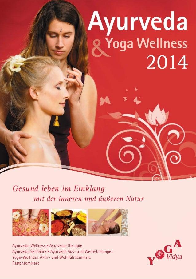Ayurveda 2014  Gesund leben im Einklang mit der inneren und äußeren Natur  Ayurveda-Wellness • Ayurveda-Therapie Ayurveda-...