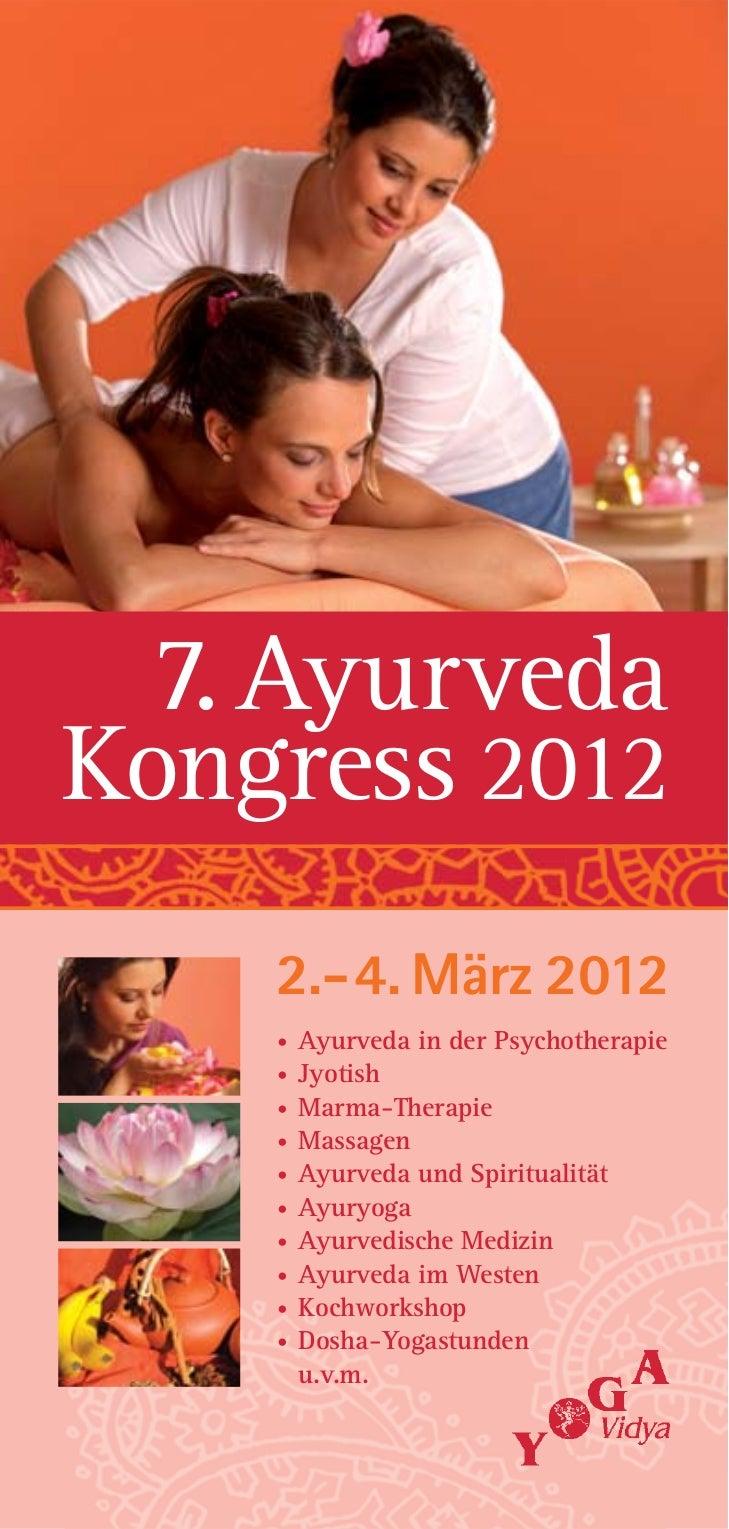 7. AyurvedaKongress 2012    2.-4. März 2012    •   Ayurveda in der Psychotherapie    •   Jyotish    •   Marma-Therapie    ...