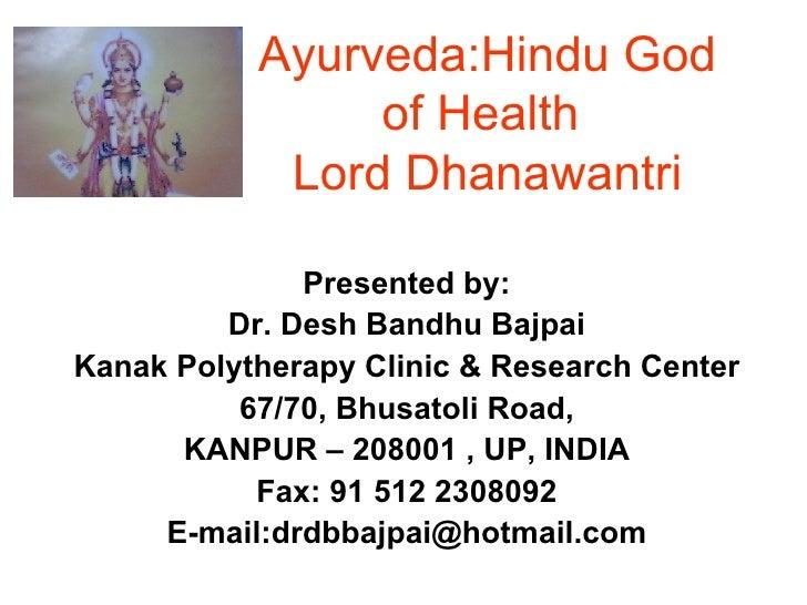 Ayurveda:Hindu God of Health  Lord Dhanawantri Presented by: Dr. Desh Bandhu Bajpai Kanak Polytherapy Clinic & Research Ce...
