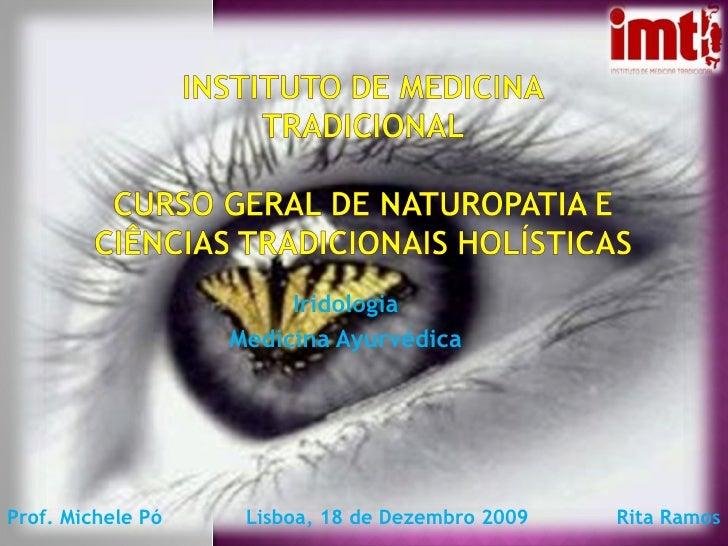 Iridologia Medicina Ayurvédica Prof. Michele Pó Rita Ramos Lisboa, 18 de Dezembro 2009