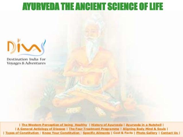 | The Western Perception of being Healthy | History of Ayurveda | Ayurveda in a Nutshell | | A General Aetiology of Diseas...