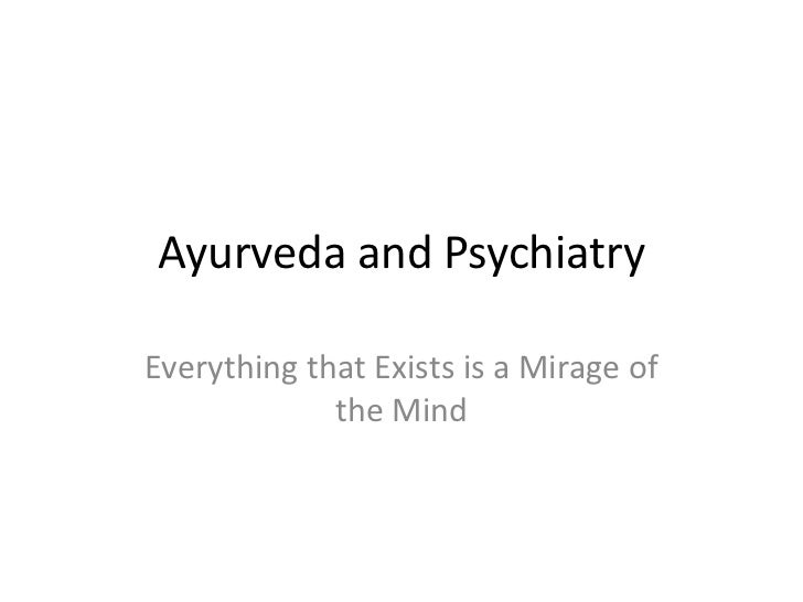 Ayurveda and PsychiatryEverything that Exists is a Mirage of             the Mind