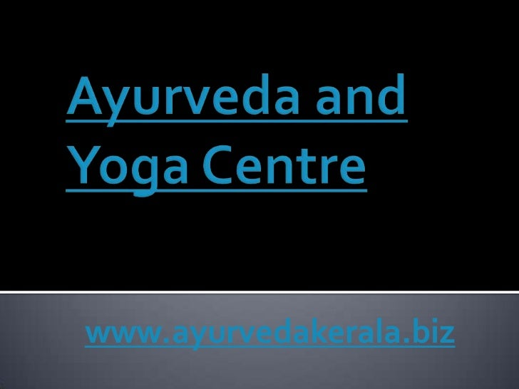 Ayurveda and Yoga Centre<br />www.ayurvedakerala.biz<br />