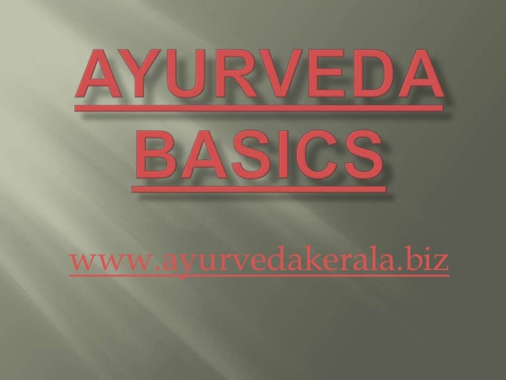 Ayurveda Basics<br />www.ayurvedakerala.biz<br />
