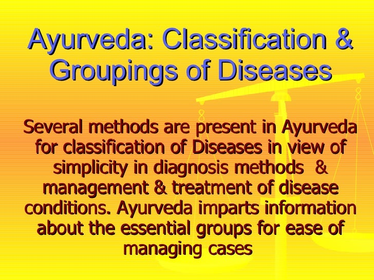 Ayurveda: Classification & Groupings of Diseases Several methods are present in Ayurveda for classification of Diseases in...
