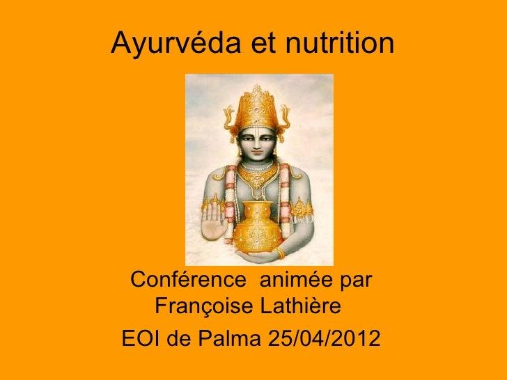 Ayurvéda et nutrition Conférence animée par   Françoise LathièreEOI de Palma 25/04/2012