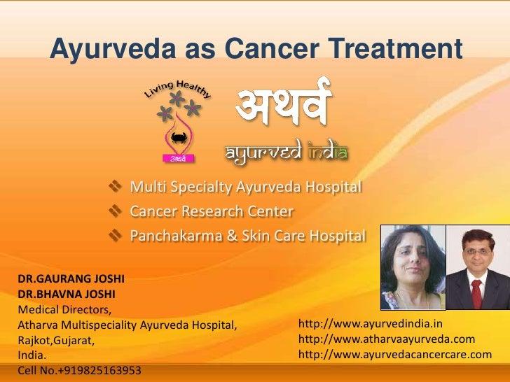 Ayurveda as Cancer Treatment<br /><ul><li>  Multi Specialty Ayurveda Hospital
