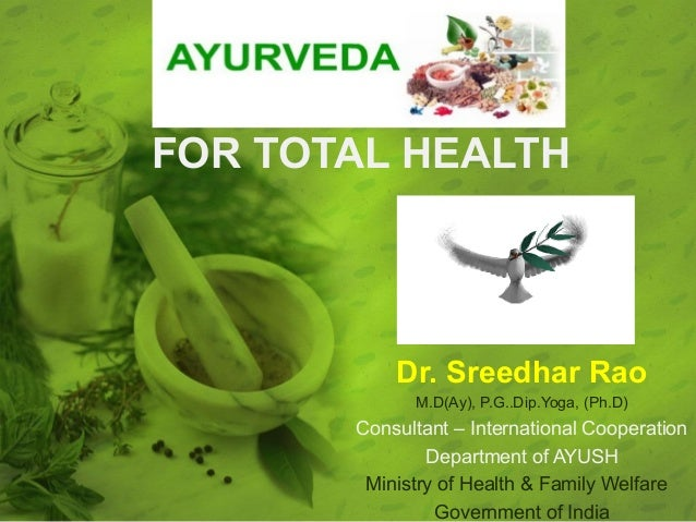 FOR TOTAL HEALTH           Dr. Sreedhar Rao             M.D(Ay), P.G..Dip.Yoga, (Ph.D)       Consultant – International Co...