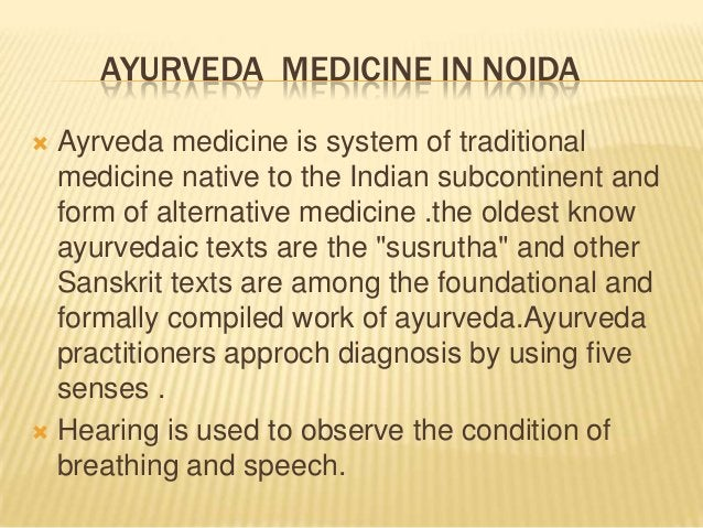 AYURVEDA MEDICINE IN NOIDA Ayrveda medicine is system of traditional medicine native to the Indian subcontinent and form o...