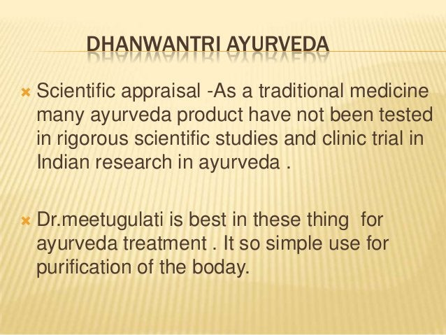 DHANWANTRI AYURVEDA   Scientific appraisal -As a traditional medicine many ayurveda product have not been tested in rigor...